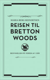 The Journey to Bretton Woods av Maria Berg Reinertsen (Innbundet)