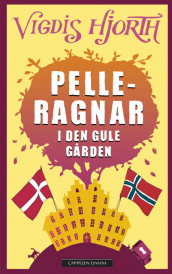Pelle-Ragnar and the yellow building av Vigdis Hjorth (Innbundet)