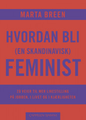 How to be a (Scandinavian) Feminist av Marta Breen (Innbundet)